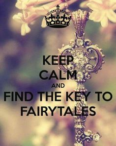 KEEP CALM AND FIND THE KEY TO FAIRYTALES