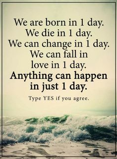 Quotes you don't always need years to change and learn, sometimes all it takes is one day and everything changes.