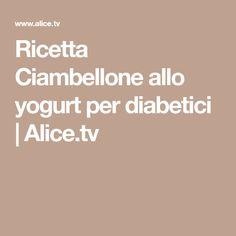 Ricetta Ciambellone allo yogurt per diabetici   Alice.tv