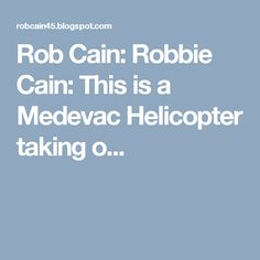 Rob Cain: Robbie Cain: This is a Medevac Helicopter taking o...