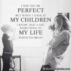 I may not be perfect but when I look at my children, I know that I got something in my life perfectly right. Quotes about children. Proud Daughter Quotes, Mommy Quotes, Quotes For Kids, Family Quotes, Great Quotes, Quotes To Live By, Inspirational Quotes, Quotes Children, Mother Quotes To Son