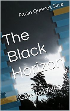 The Black Horizon: Gate to Hell?? by Paulo Queiroz Silva, http://www.amazon.co.uk/dp/B00LEWPQM0/ref=cm_sw_r_pi_dp_ZZh4vb0KGDQEJ