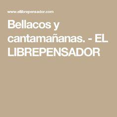 Bellacos y cantamañanas. - EL LIBREPENSADOR