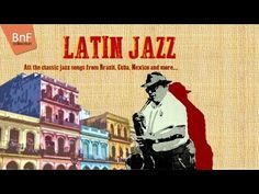 Latin Jazz - All the Classic Jazz Songs from Brazil, Cuba, Mexico and More ... - YouTube