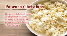 Popcorn is a seed that is hard and tasteless, until placed in the fire. And then the white goodness on the inside comes out for us to not only smell the aroma, but also to taste. Sunday School Activities, Bible Activities, Sunday School Lessons, Church Activities, Group Activities, Bible Science, Bible Games, School Fun, Bible Object Lessons