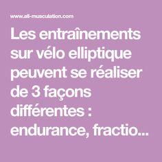 Les entraînements sur vélo elliptique peuvent se réaliser de 3 façons différentes : endurance, fractionné et force.