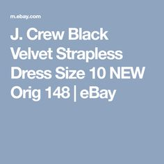 J. Crew Black Velvet Strapless Dress Size 10 NEW Orig 148   eBay