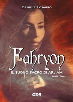 """Buongiorno, lettori! Oggi, lo spazio emergenti è dedicato a Daniela Lojarro e al suo """"Fahryon – Parte prima de Il Suono Sacro di Arjiam"""", uscito a luglio p"""