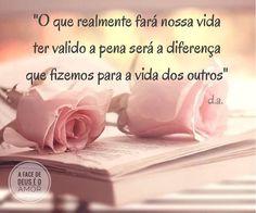 """""""O que realmente fará nossa vida ter valido a pena será a diferença que fizemos para a vida dos outros"""" d.a."""