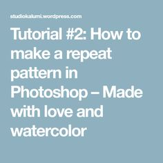 Tutorial #2: How to make a repeat pattern in Photoshop – Made with love and watercolor