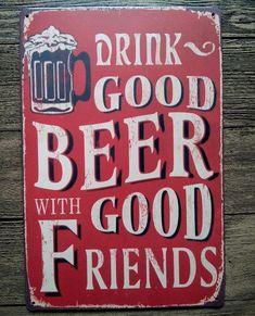 Drink good beer with good friends Beer Memes, Beer Quotes, Beer Humor, Drink Signs, Beer Signs, Old Signs, Beer Poster, Decoupage Vintage, Beer Recipes