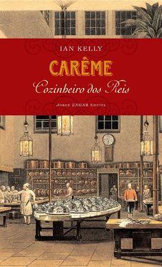 Carême: cozinheiro dos reis. EBOOK incluido em 23/Jan/15