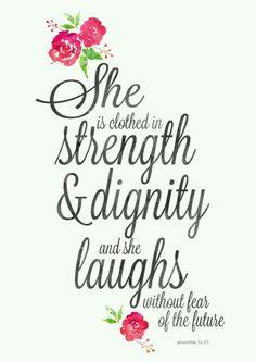 """""""Elle est revêtue de force et de gloire, Et elle se rit de l'avenir.""""- Proverbes 31:25"""