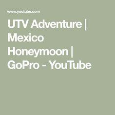 UTV Adventure | Mexico Honeymoon | GoPro - YouTube