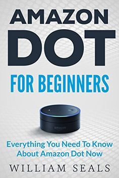 Shared via Kindle. Description: Amazon Dot For Beginners Amazon continuously proves that it is one of the world's leaders when it comes to technological innovations, especially when it comes to what is known as the Smart Home. Over the years, they have come...
