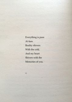 Everything is pure at 4 a.m. Reality shivers with the cold, and my heart shivers with the memories of You. ~ d.j