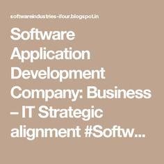 Software Application Development Company: Business – IT Strategic alignment #SoftwareDevelopmentCompanyIndia #ASP.NETCompanyIndia #c#CompanyIndia