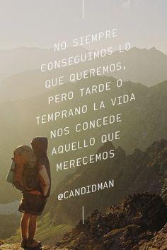 """No siempre conseguimos lo que #Queremos, pero tarde o temprano la #Vida nos concede aquello que #Merecemos"". @candidman #Frases #Motivacionales"