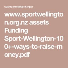 www.sportwellington.org.nz assets Funding Sport-Wellington-100+-ways-to-raise-money.pdf