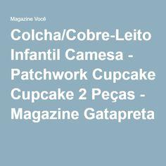 Colcha/Cobre-Leito Infantil Camesa - Patchwork Cupcake 2 Peças - Magazine Gatapreta