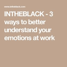 INTHEBLACK -         3 ways to better understand your emotions at work