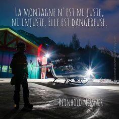La montagne n'est ni juste ni injuste. Elle est dangereuse. Reinhold Messner [Ref:2317-06-0100] Secouriste du PGHM de retour de mission de nuit #quotesoftheday #citation #citationdujour #quote #quoteoftheday #ReinholdMessner #montagne