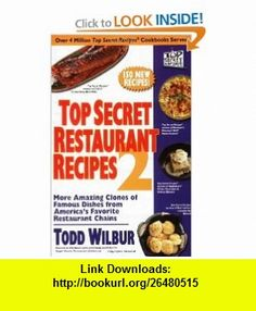Top Secret Restaurant Recipes 2 More Amazing Clones of Famous Dishes from Americas Favorite Restaurant Chains (9780452288003) Todd Wilbur , ISBN-10: 0452288002  , ISBN-13: 978-0452288003 ,  , tutorials , pdf , ebook , torrent , downloads , rapidshare , filesonic , hotfile , megaupload , fileserve