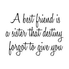 "♡☆ ""A Best friend is a sister that destiny forgot to give you!"" ☆♡"