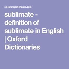sublimate - definition of sublimate in English | Oxford Dictionaries