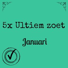 5x ultiem zoet in januari