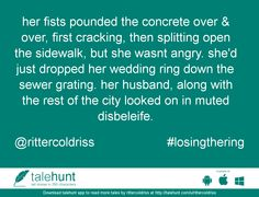 #losingthering : #tale by @rittercoldriss   her fists pounded the concrete over & over, first cracking, then splitting open the sidewa ....      View in #talehunt App at  http://talehunt.com/t/dw7-c     #shortstories #shortstory #lovetowrite #story #writers #rittercoldriss