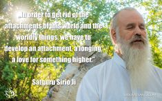 """In order to get rid of the attachments of this world and the worldly things, we have to develop an attachment, a longing, a love for something higher."" Satguru Sirio Ji #suratshabdyoga #santmat #meditation #spirituality #mysticism"