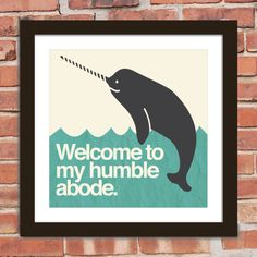 Narwhal Quote Poster Print Welcome to my humble by Arcadiagraphic, $13.00