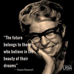 The future belongs to those who believe in the beauty of their dreams. -Eleanor Roosevelt http://studyusa.com/