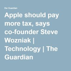 Apple should pay more tax, says co-founder Steve Wozniak | Technology | The Guardian