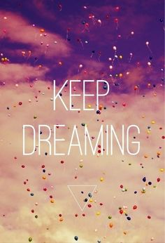 dream until your dreams come true ! Now on blog Dream Phrases - http://liberdadecomnutella.blogspot.com.br/