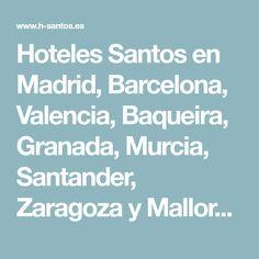 Hoteles Santos en Madrid, Barcelona, Valencia, Baqueira, Granada, Murcia, Santander, Zaragoza y Mallorca. Web Oficial.