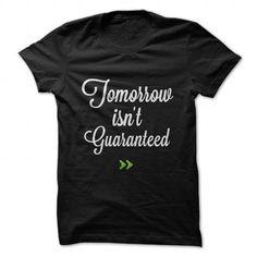Tomorrow isnt guaranteed. - #best friend shirt #unique hoodie. BUY IT => https://www.sunfrog.com/Faith/Tomorrow-isnt-guaranteed-81196252-Guys.html?68278
