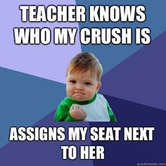 Teacher knows who my crush is Assigns my seat next to her - Success Kid