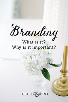 Simple branding definition and 10 reasons why branding is important // Elle & Co.