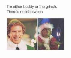 I'm either Buddy or The Grinch. There's no in between.