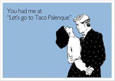 """You had me at """"Let's go to Taco Palenque"""" #tacopalenque #discoverthewow http://discoverthewow.com/"""