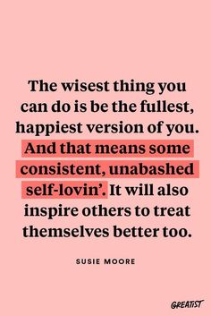 The wisest thing you can do is be the fullest, happiest version of you. And that means some consistent, unabashed self-loving. It will also inspire others to treat themselves better too. Quotes To Live By, Me Quotes, Motivational Quotes, Inspirational Quotes, Burn Out Quotes, Daily Quotes, Pretty Words, Cool Words, Wise Words