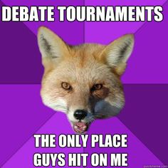 Debate tournaments the only placeguys hit on me
