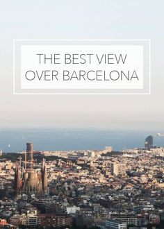 Barcelona view. The Best view over Barcelona, Spain. Barcelona Travel Tips. The Tourist Of Life.
