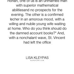 "Lisa Kleypas - ""Rohan, one of us is an unmarried man with superior mathematical abilitiesand no prospects..."". humor, romance"