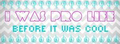 I was pro-life before it was cool. (: (white w/aqua & purple)
