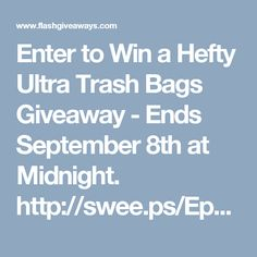 Enter to Win a Hefty Ultra Trash Bags Giveaway - Ends September 8th at Midnight. http://swee.ps/EppIgAPr