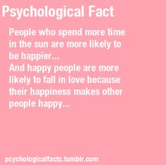 People who spend more time in the sun are more likely to be happier. And happy people are more likely to fall in love because their happiness makes other people happy. Applied Psychology, Psychology Major, Counseling Psychology, Psychology Quotes, School Psychology, Psychology Dictionary, Psychology Facts About Love, Facts About Guys, Weird Facts