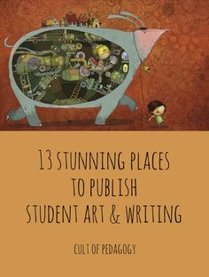 13 Stunning Places to Publish Student Art & Writing - There's something about having our work seen by strangers that makes us take it up a notch. These gorgeous online and print periodicals showcase work by student artists and writers, some as young as age five.